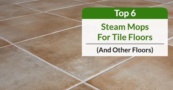 Best Steam Mops for Tile Floors